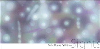村瀬都思展 MURASE Toshi Exhibition Sights